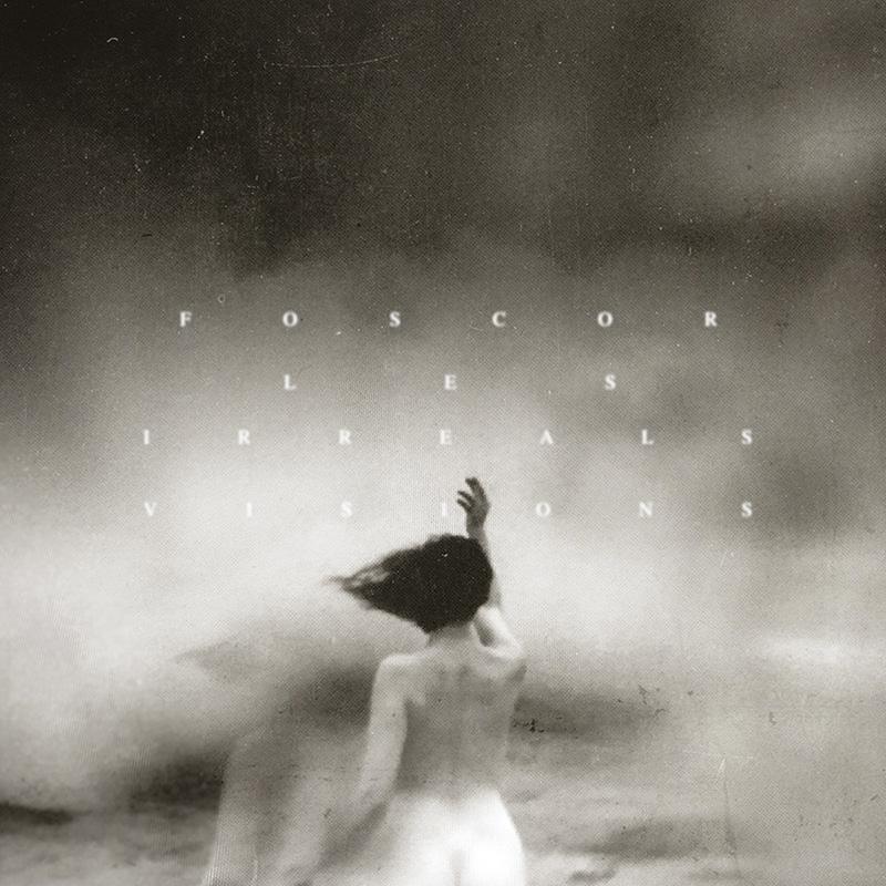 Foscor. 'Les Irreals Visions'
