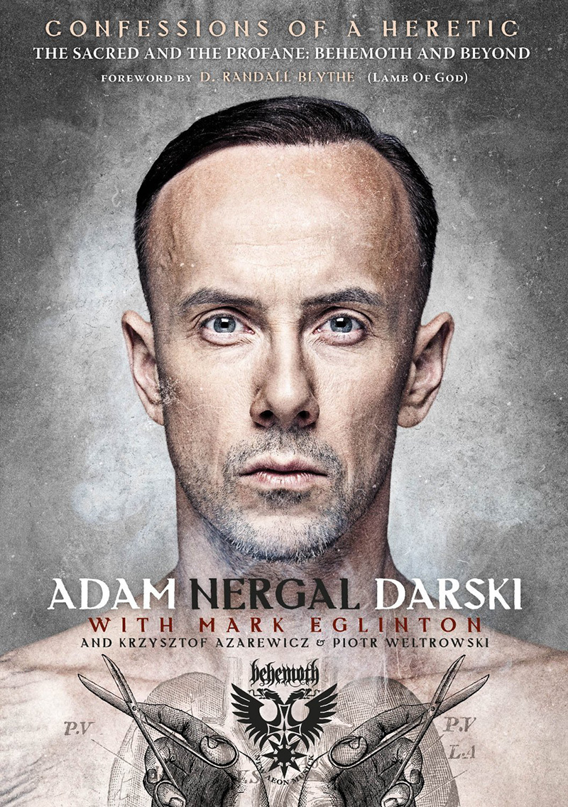 Nergal. Behemoth. Confessions of a Heretic: The Sacred and the Profane: Behemoth and Beyond